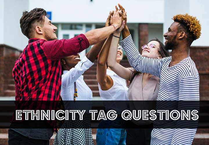 Ethnicity Tag Questions