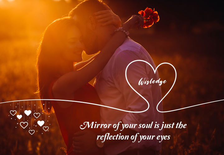 Mirror of your soul is just the reflection of your eyes.