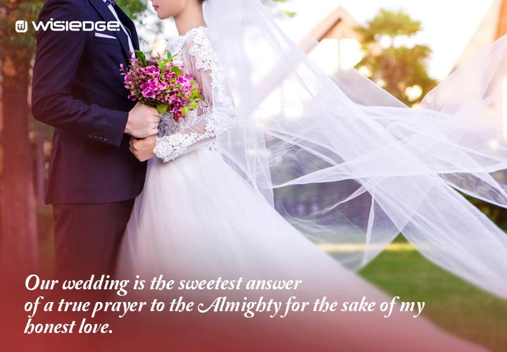 Our wedding is the sweetest answer of a true prayer to the Almighty for the sake of my honest love